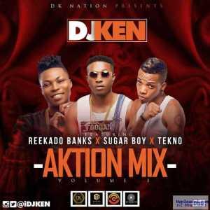 DJ Ken - Aktion Mix ft Reekado Banks x SugarBoy x Tekno